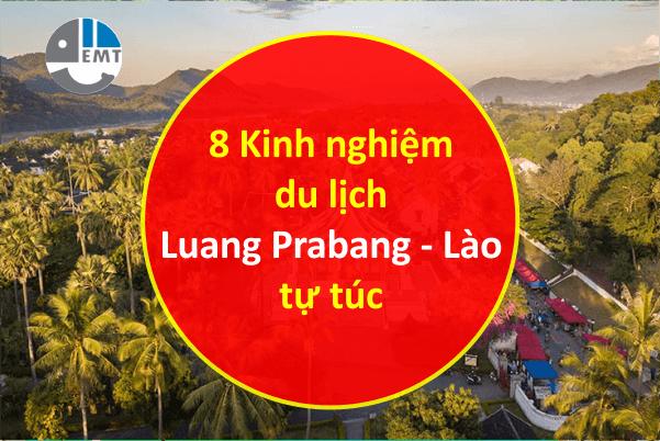 Chia sẽ 8 kinh nghiệm du lịch Luang Prabang – Lào tự túc từ A-Z