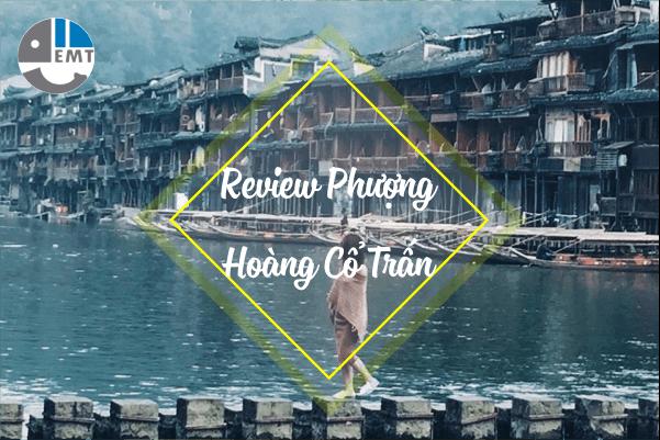 Review Phượng Hoàng Cổ Trấn – Kinh nghiệm đi tour du lịch 2019